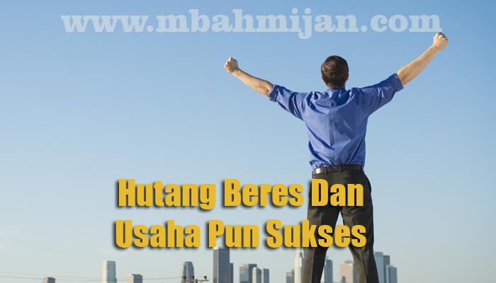 Hutang Beres Dan Usaha Pun Sukses