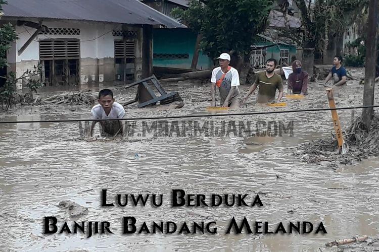 Luwu Berduka Banjir Bandang Melanda