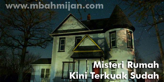 Misteri Rumah Kini Terkuak Sudah