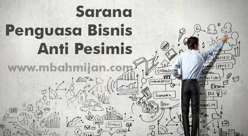 Sarana Penguasa Bisnis Anti Pesimis